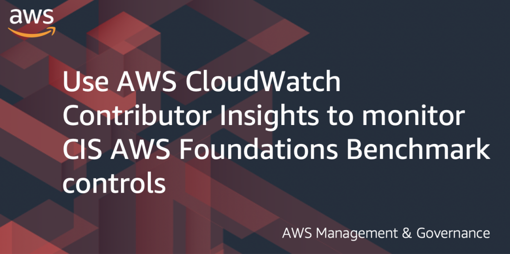 """Featured Image for Blog Post with title 'Use AWS CloudWatch Contributor Insights to monitor AWS Foundations Benchmark Controls"""""""