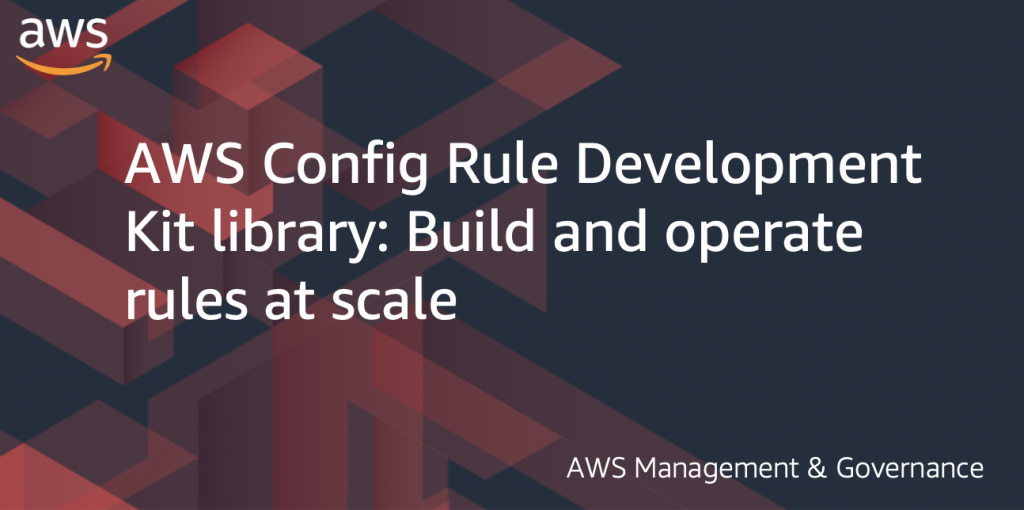 """Featured Image for the blog with the title """"AWS Config Rule Development Kit library: Build and operate rules at scale"""""""