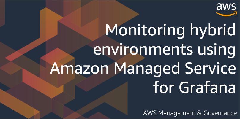 Monitoring hybrid environments using Amazon Managed Service for Grafana