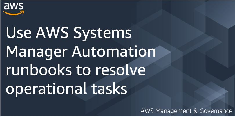 Use AWS Systems Manager Automation runbooks to resolve operational tasks
