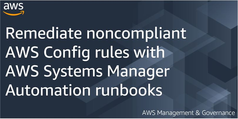 Remediate noncompliant AWS Config rules with AWS Systems Manager Automation runbooks