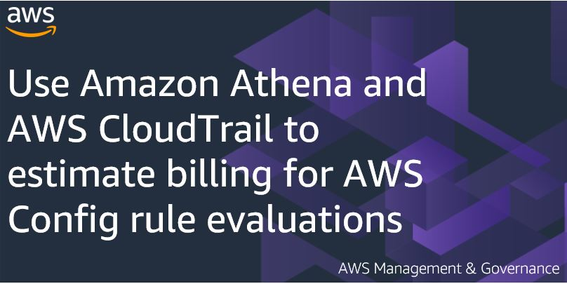 Use Amazon Athena and AWS CloudTrail to estimate billing for AWS Config rule evaluations