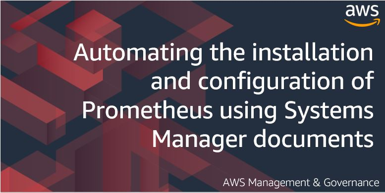 Automating the installation and configuration of Prometheus using Systems Manager documents