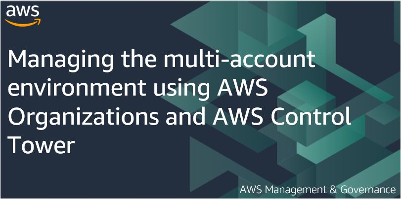 Managing the multi-account environment using AWS Organizations and AWS Control Tower