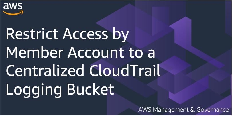 Restrict Access by Member Account to a Centralized CloudTrail Logging Bucket