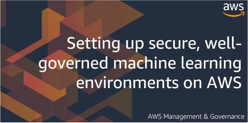 Setting up secure, well-governed machine learning environments on AWS.