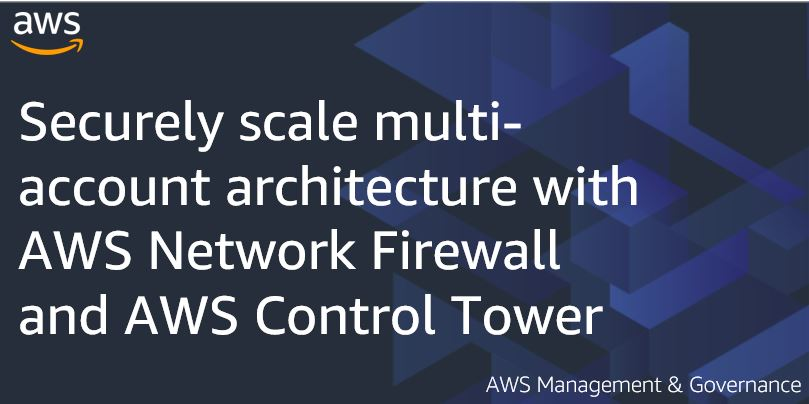 Securely scale multi-account architecture with AWS Network Firewall and AWS Control Tower