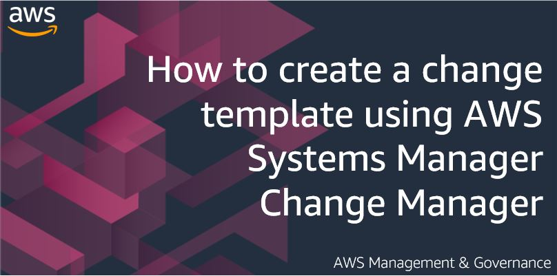 How to create a change template using AWS Systems Manager Change Manager