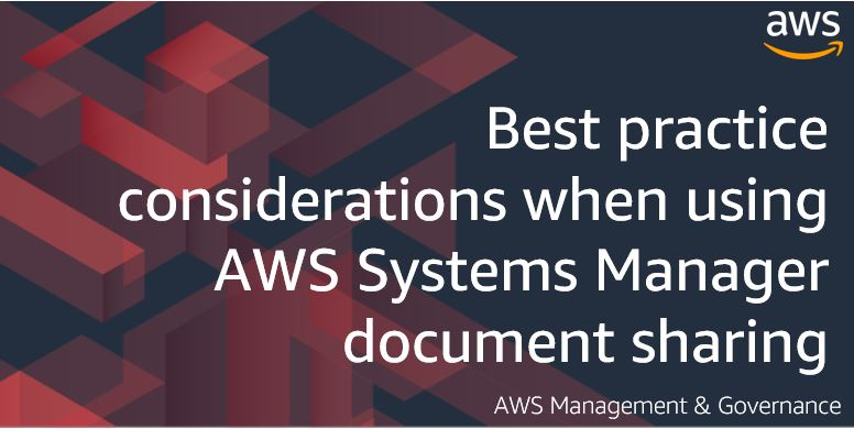 Best practice considerations when using AWS Systems Manager document sharing