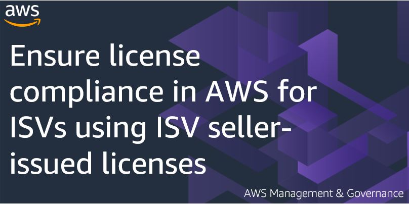 Ensure license compliance in AWS for ISVs using ISV seller-issued licenses