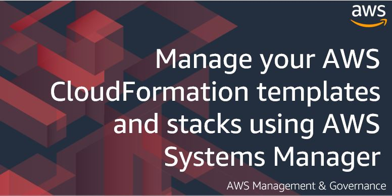 Manage your AWS CloudFormation templates and stacks using AWS Systems Manager