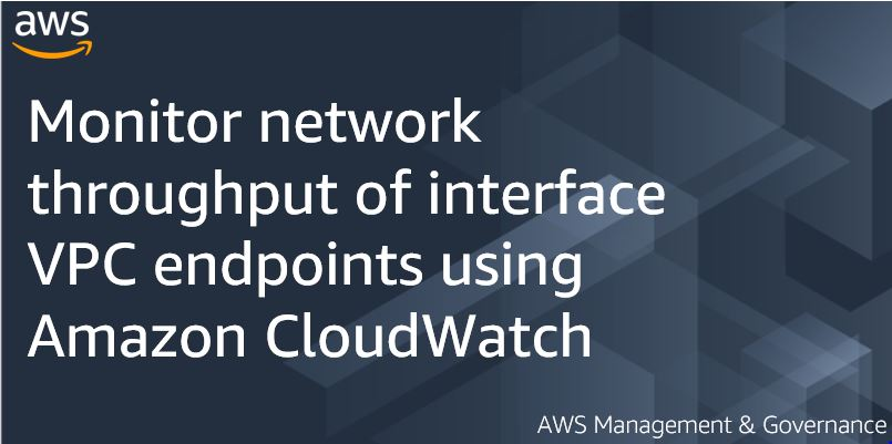 Monitor network throughput of interface VPC endpoints using Amazon Cloudwatch