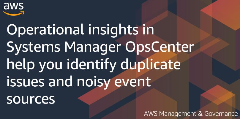 Operational insights in Systems Manager OpsCenter help you identify duplicate issues and noisy event sources