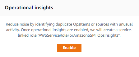 Under Operational insights, there is text that explains they reduce noise by identifying duplicate OpsItems or sources with unusual activity. When the feature is enabled, OpsCenter creates a service-linked role named AWSServiceRoleForAmazonSSM_OpsInsights.