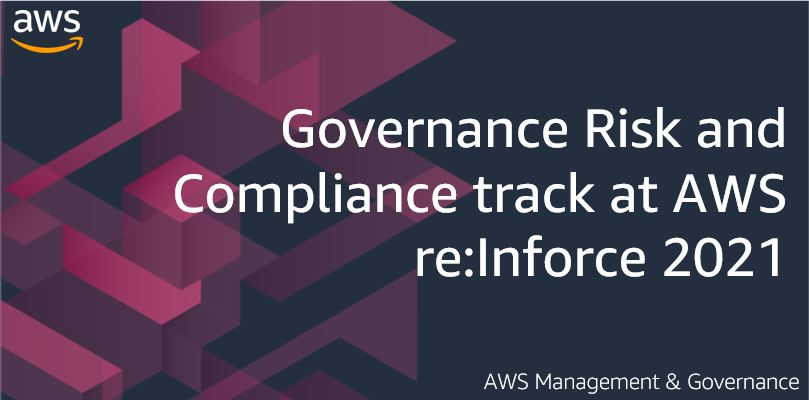 Governance Risk and Compliance track at AWS re:Inforce 2021