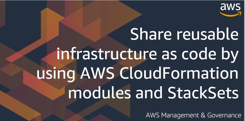 Share reusable infrastructure as code by using AWS CloudFormation modules and StackSets