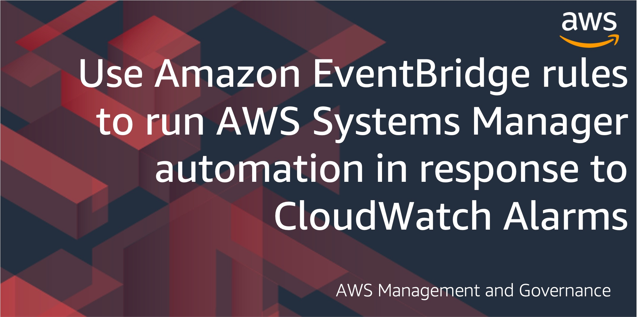 Use Amazon EventBridge rules to run AWS Systems Manager automation in response to CloudWatch Alarms