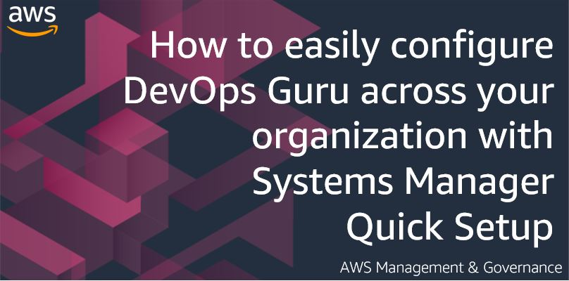 How to easily configure DevOps Guru across your organization with Systems Manager Quick Setup