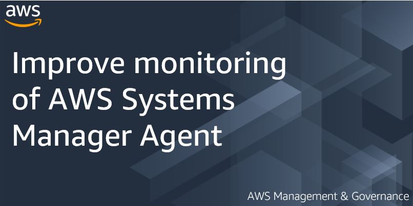 Improve monitoring of AWS Systems Manager Agent