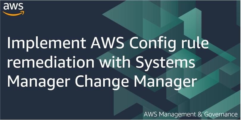Implement AWS Config rule remediation with Systems Manager Change Manager