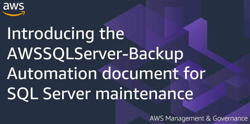 Introducing the AWSSQLServer-Backup Automation document for SQL Server maintenance