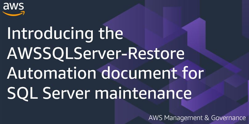 Introducing the AWSSQLServer-Restore Automation document for SQL Server maintenance