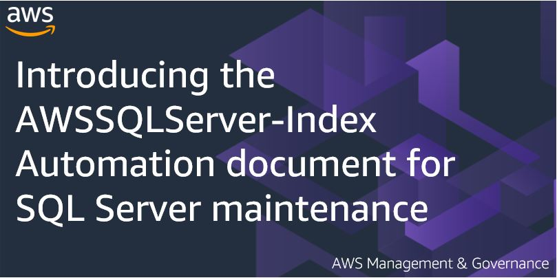 Introducing the AWSSQLServer-Index Automation document for SQL Server maintenance