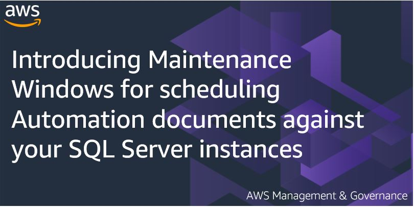 Introducing Maintenance Windows for scheduling Automation documents against your SQL Server instances