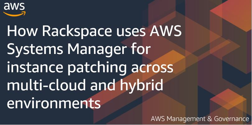 How Rackspace uses AWS Systems Manager for instance patching across multi-cloud and hybrid environments