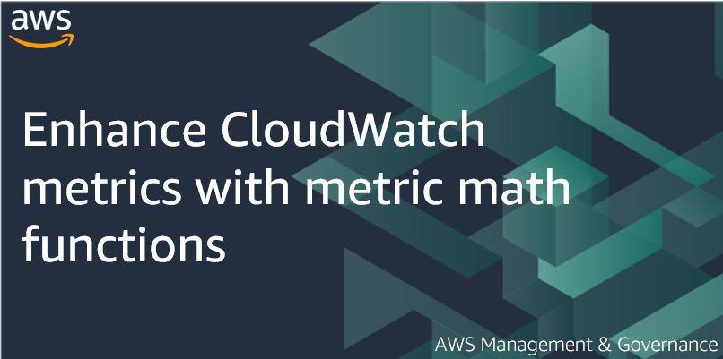 Enhance CloudWatch metrics with metric math functions