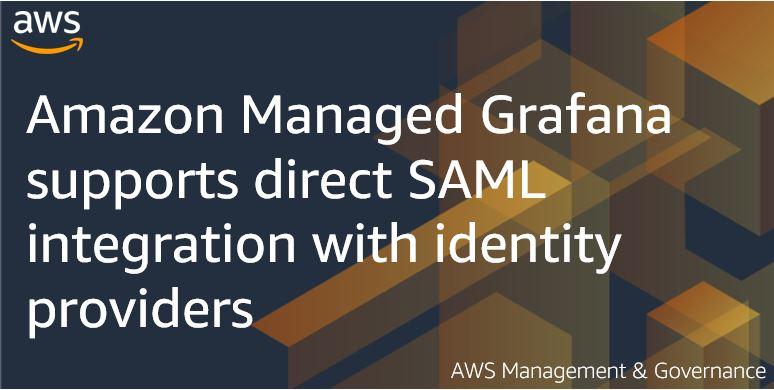 Amazon Managed Grafana supports direct SAML integration with identity providers