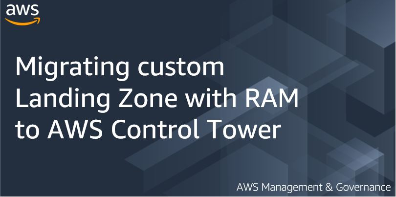 Migrating custom Landing Zone with RAM to AWS Control Tower