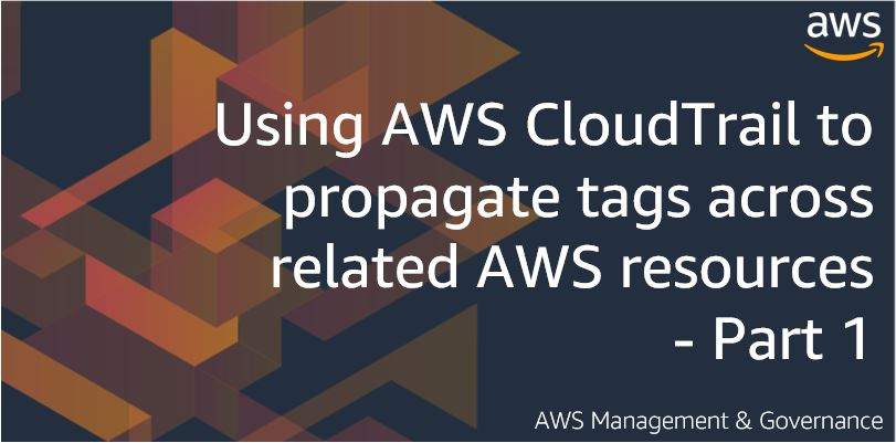 Using AWS CloudTrail to propagate tags across related AWS resources - Part 1