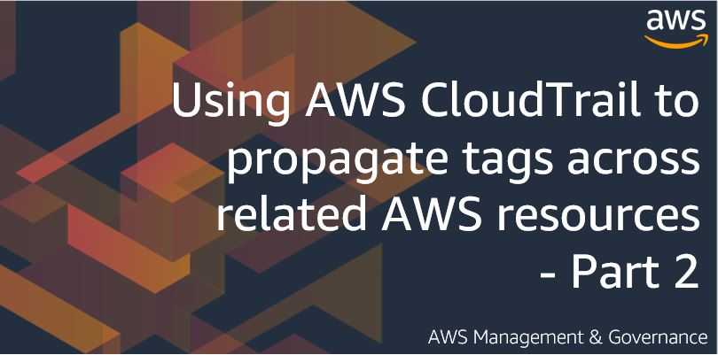 Using AWS CloudTrail to propagate tags across related AWS resources - Part 2
