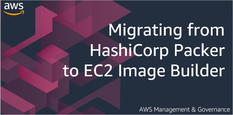 Migrating from HashiCorp Packer to EC2 Image Builder