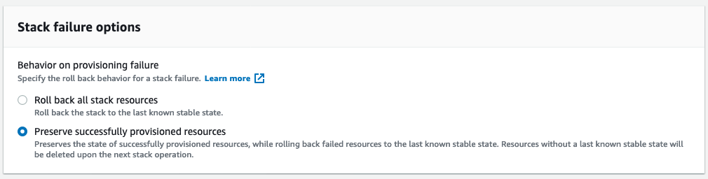In the CloudFormation console, under Behavior on provisioning failure, the options are to roll back all stack resources and to preserve successfully provisioned resources.