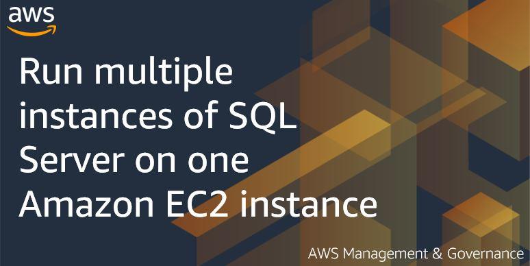 Run multiple instances of SQL Server on one Amazon EC2 instance