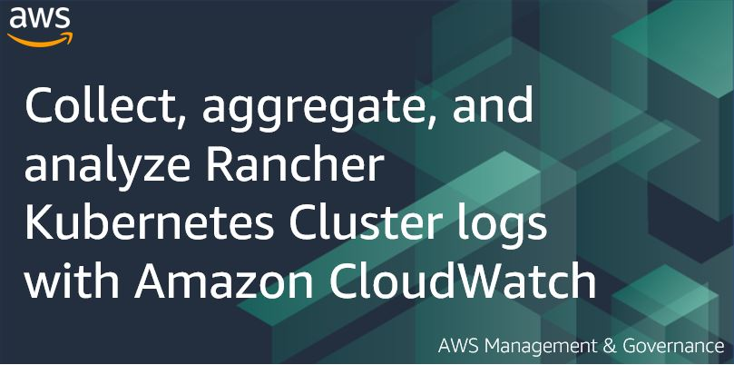 Collect, aggregate, and analyze Rancher Kubernetes Cluster logs with Amazon CloudWatch