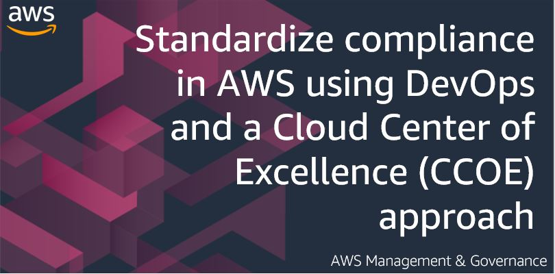 Standardize compliance in AWS using DevOps and a Cloud Center of Excellence (CCOE) approach