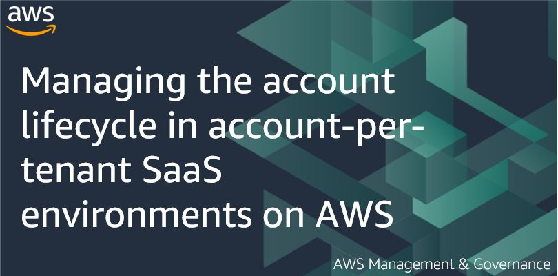 Managing the account lifecycle in account-per-tenant SaaS environments on AWS