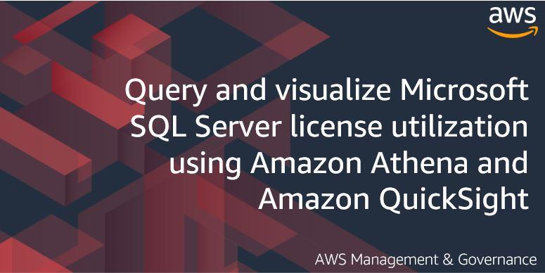 Query and visualize Microsoft SQL Server license utilization using Amazon Athena and Amazon QuickSight