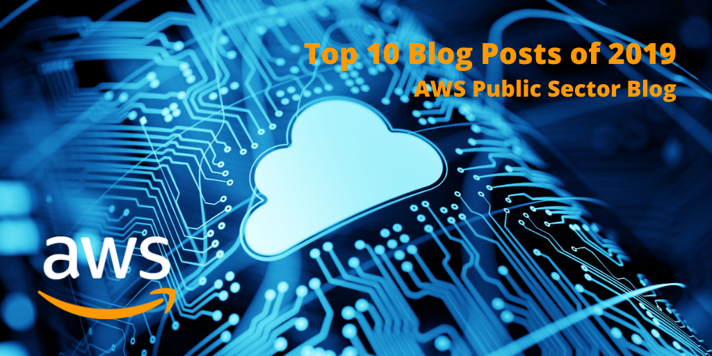 Top 10 Blog Posts of 2019 AWS Public Sector BlogTop 10 Blog Posts of 2019 AWS Public Sector Blog