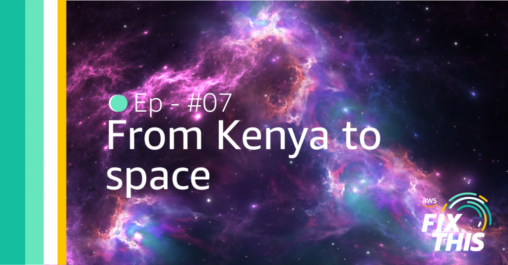 From Kenya to space: Fix This podcast episode #07