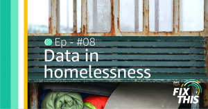 Data in homelessness: Fix This podcast episode #08