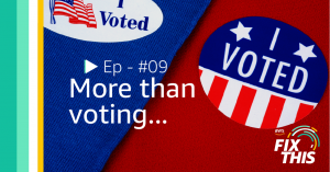 "Fix This podcast episode 9 ""More than voting"""