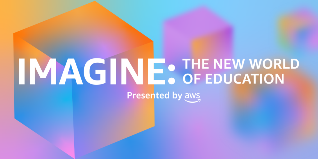 Imagine: The New World of Education Webinar Series, Presented by AWS