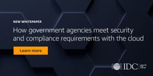 IDC whitepaper: How government agencies meet security and compliance requirements with the cloud