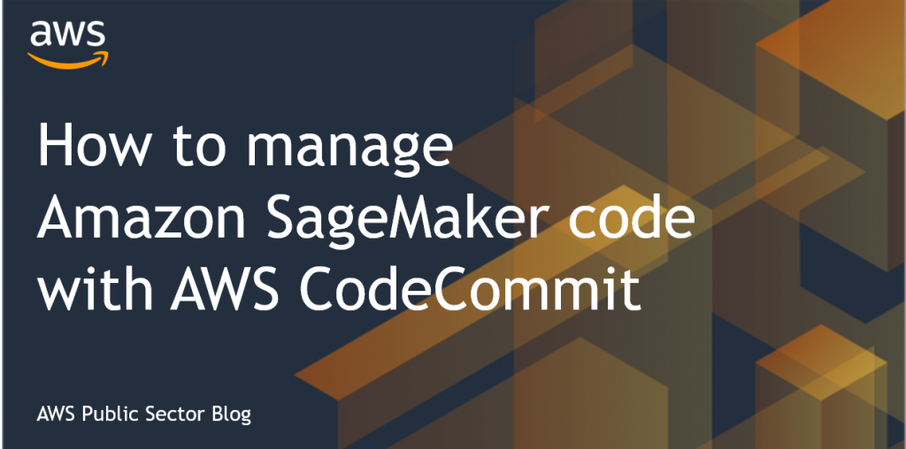 How to manage Amazon SageMaker code with AWS CodeCommit