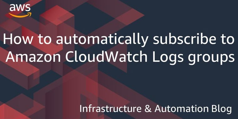 How to automatically subscribe to Amazon CloudWatch Logs groups | Amazon Web Services