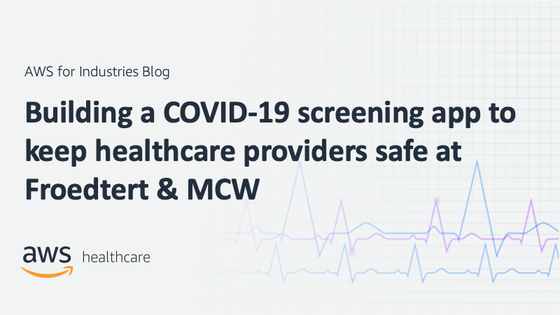Building a COVID-19 screening app to keep healthcare providers safe at Froedtert & MCW
